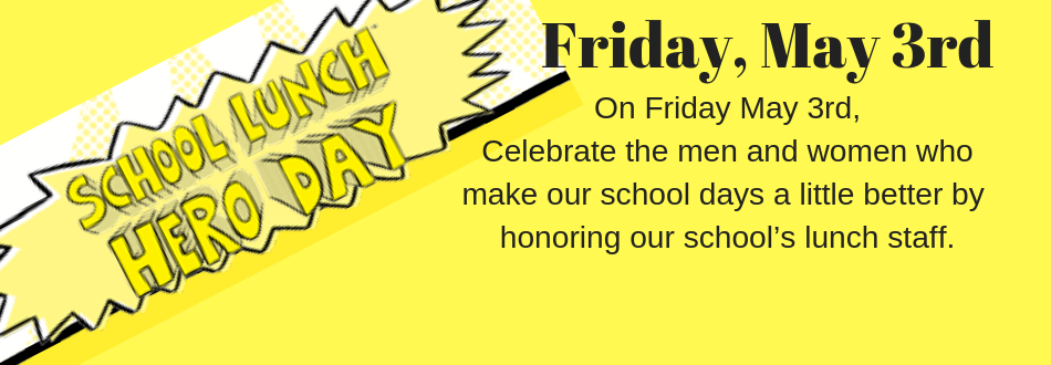 School Lunch Hero Day is May 3rd, 2019.