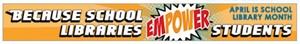 "graphic banner ""Because School Libraries Empower Students"""
